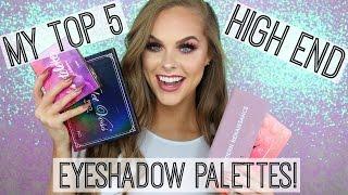 Top 5 HIGH END Eyeshadow Palettes!