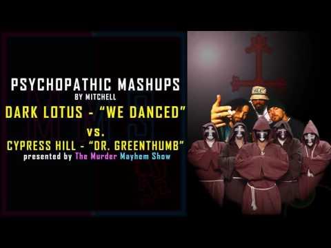Psychopathic Mashups  Dark Lotus And We Danced vs Cypress Hill Dr Greenthumb
