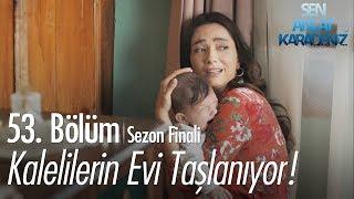 Kalelilerin evi taşlanıyor - Sen Anlat Karadeniz 53. Bölüm  Sezon Finali