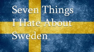 7 Things I Hate About Sweden