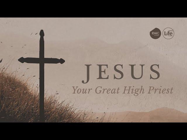 Jesus, Your Great High Priest | Rev Paul Jeyachandran
