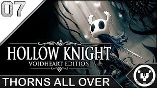THORNS ALL OVER | Hollow Knight | 07