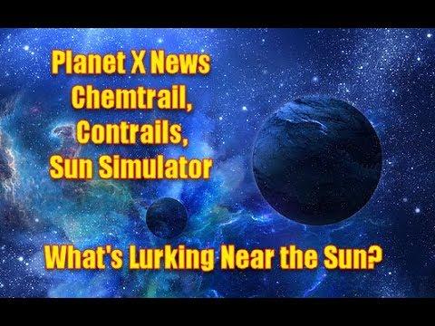 Planet X News - Chemtrail, Contrails, Sun Simulator, What's Lurking Near the Sun?