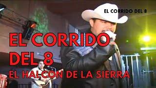EL CORRIDO DEL 8 - EL HALCON DE LA SIERRA (EN VIVO)