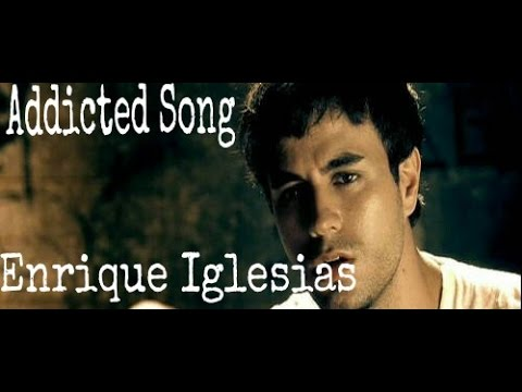 Addicted with Lyrics    Enrique Iglesias