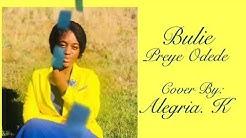 Preye Odede Bulie Cover by Alegria. K