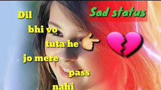 Sad Status || Dil bhi vo  tuta he jo mere Song lyrics