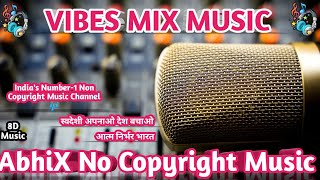 Vibes Mix 8D Music AbhiX No Copyright Music Song Royalty free Music No Copyright Sounds NCS Release