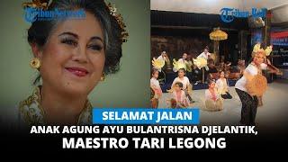 Download SELAMAT JALAN ANAK AGUNG AYU BULANTRISNA DJELANTIK, MAESTRO TARI LEGONG,