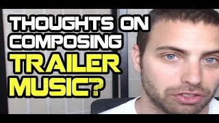 What Are Your Thoughts On Composing Trailer Music?