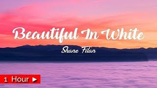 BEAUTIFUL IN WHITE  | by SHANE FILAN [ 1 HOUR LOOP ] nonstop
