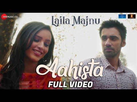 Aahista - Full Video | Laila Majnu | Arijit Singh & Jonita Gandhi | Avinash Tiwary & Tripti Dimri
