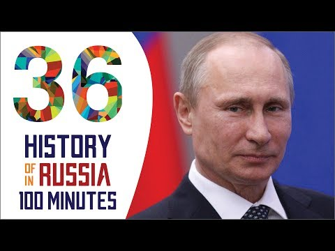 Vladimir Putin - History of Russia in 100 Minutes (Part 36 of 36)