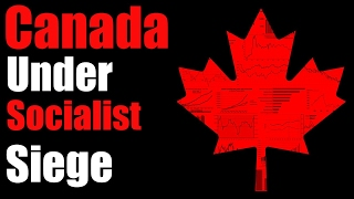 Canada Is Under Socialist Siege