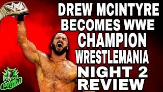 WWE Wrestlemania 36 Night Two Full Show Review & Results | DREW MCINTYRE Wins The WWE Championship