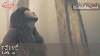 Tôi Về - T.Sasa [Video Lyric Official HD]