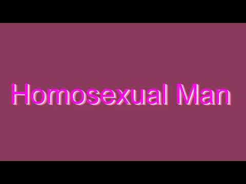 How to Pronounce Homosexual Man