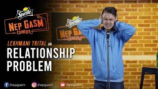 Relationship Problem | Nepali Stand-Up Comedy | Lekhmani Trital | Nep-Gasm Comedy
