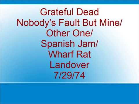 Grateful Dead - Nobody's Fault But Mine/Other One/Spanish Jam/Wharf Rat - Landover - 7/29/74