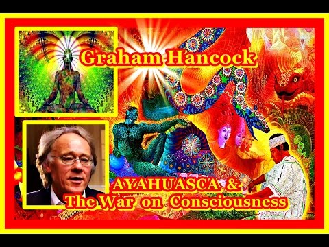 Ayahuasca, Parallel Reality & The War on Consciousness - Graham Hancock