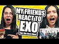 MY FRIENDS REACT TO EXO (FOR THE FIRST TIME)