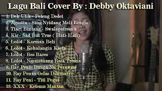 Download lagu Lagu Bali Cover By Debby Oktaviani   Dek Ulik Agustin Tiari Bintang Kis Lolot Ray Peni XXX