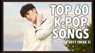 Video [TOP 60] K-POP SONGS • SEPTEMBER 2017 (WEEK 3) download MP3, 3GP, MP4, WEBM, AVI, FLV September 2017