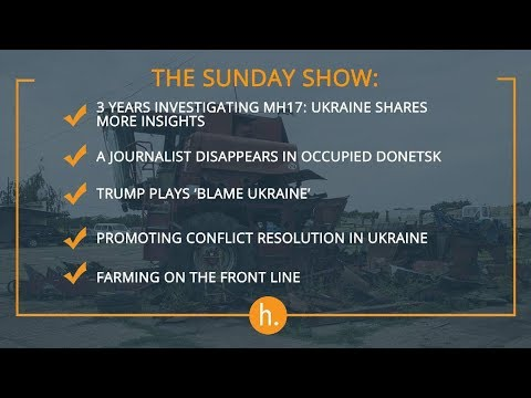 "The Sunday Show: Trump Plays ""Blame Game"", Journalist Disappears & Farming in DPR, Donbas & Dialogue"