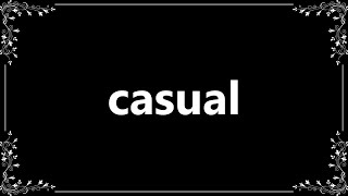 Casual - Meaning and How To Pronounce