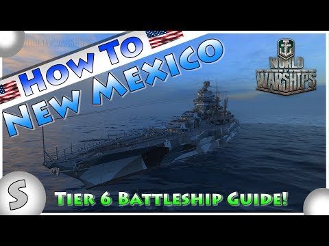 World of Warships --- How To New Mexico --- Top Tips --- Tier 6 Battleship Guide
