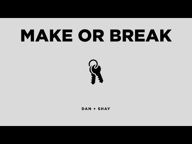 Dan + Shay – Make or Break Lyrics | Genius Lyrics