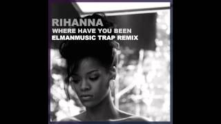 Rihanna - Where Have You Been (ElmanMusic trap remix)