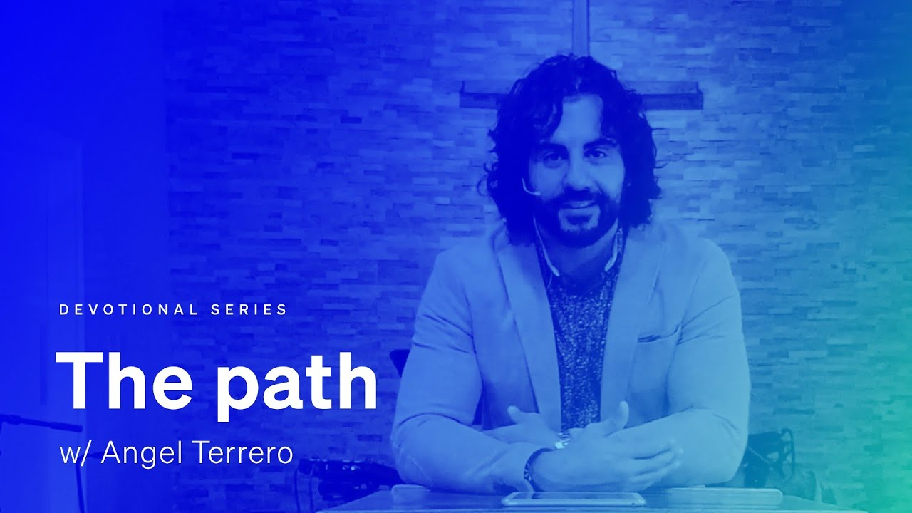A devotional : 'The path' w/ Angel Terrero