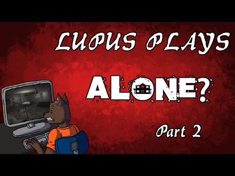 "Lupus Plays - ""Alone?"" Part 2 Finale"