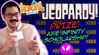 Axie Infinity Jeopardy!  Winner becomes next scholar!   Axie Infinity - NFT  PlayToEarn game