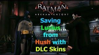 Batman Arkham Knight: Saving Lucius from Hush with DLC Skins