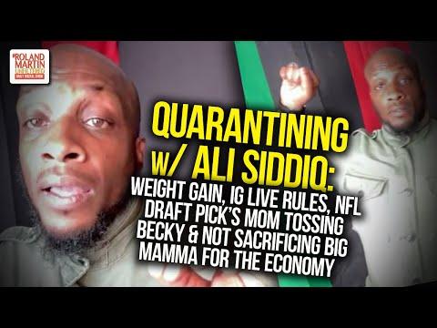 Quarantining w/ Ali Siddiq: Weight Gain, IG Live Rules & Not Sacrificing Big Mamma For The Economy