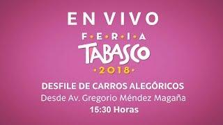 Desfile de Carros Alegóricos - Feria Tabasco 2018