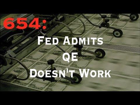 654: FED Admits QE Doesn't Work!