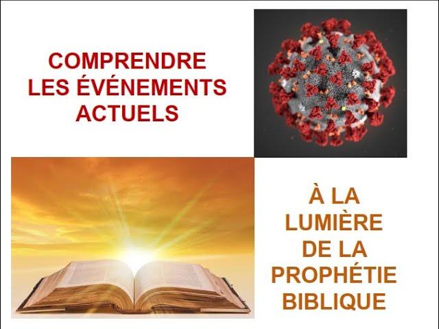 COMPRENDRE LES ÉVÉNÉMENTS ACTUELS À LA LUMIÈRE DE LA PROPHÉTIE BIBLIQUE