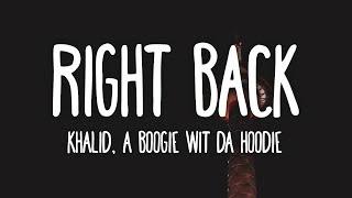 Khalid Right Back feat A Boogie wit da Hoodie Lyrics