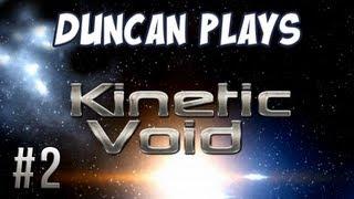 Duncan Plays: Kinetic Void - Part 2 - HMS Duncatron