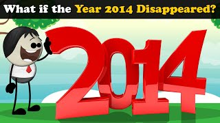 What if the Year 2014 Disappeared? + more videos   #aumsum #kids #science #education #whatif
