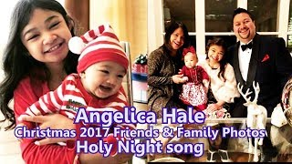 Angelica Hale Christmas 2017 Photos with sister Abigail Family & Friends  - sings  Holy Night