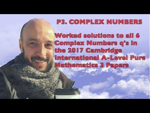 P3  Complex Numbers 2017. All Exam Questions (Cambridge Int'l A-Levels 9709 Pure Mathematics)