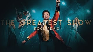 The Greatest Show [Rock Remix]