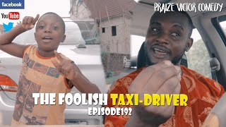THE FOOLISH TAXI DRVER epidode192 (PRAIZE VICTOR COMEDY)