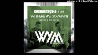Cosmic Gate ft JES - Yai (Here We Go Again) (Super8 & Tab Remix)