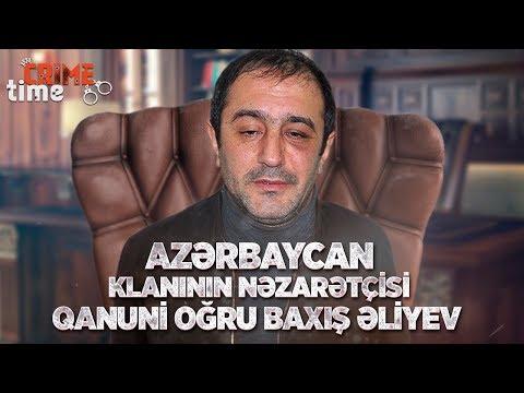 Azərbaycan klanının nəzarətçisi qanuni oğru Baxış Əliyev