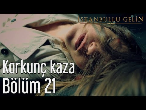 İstanbullu Gelin 21. Bölüm - Korkunç Kaza